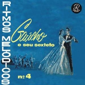 Gaúcho e Seu Sexteto - Ritmos Melódicos No 4 (1957)