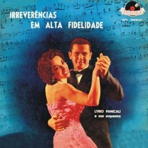 Lyrio Panicali e Sua Orquestra - Irrevêrencias Em Alta Fidelidade (1958)