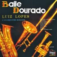 Luiz Lopes E Sua Orquestra Dancante - Baile Dourado