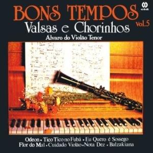 Alvaro do Violao Tenor - Bons Tempos - Valsas e Chorinhos (1985)