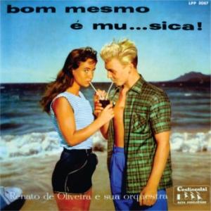 Renato de Oliveira e Sua Orquestra - Bom Mesmo E Mu...sica (1959)