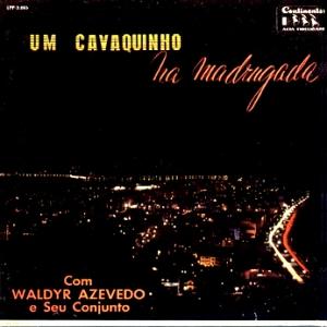 Waldir Azevedo e Seu Conjunto - Um Cavaquinho na Madrugada (1959)