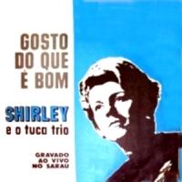 Shirley e o Tuca Trio - Gosto do Que E Bom (1967)