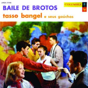 Tasso Bangel e Seus Gauchos - Baile de Brotos (1958)