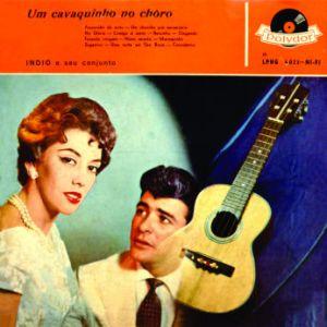 Indio e Seu Conjunto - Um Cavaquinho No Choro (1958)