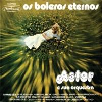Astor e Sua Orquestra - Os Boleros Eternos (1975)