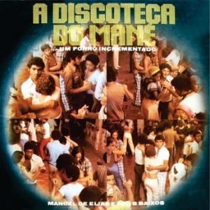 Manoel de Elias e Seu 8 Baixos - A Discoteca do Mane (1979)