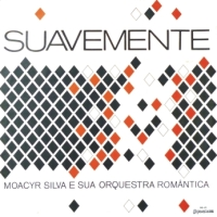 Moacyr Silva e Sua Orquestra Romantica - Suavemente (1964)