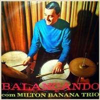 Balancando Com Milton Banana (1966)