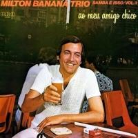 Milton Banana Trio - Ao Meu Amigo Chico (Samba E Isso Vol.3) (1979)
