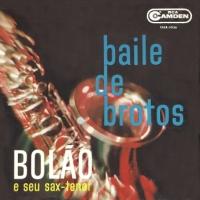 Bolao e Seu Sax-Tenor - Baile de Brotos (1961)